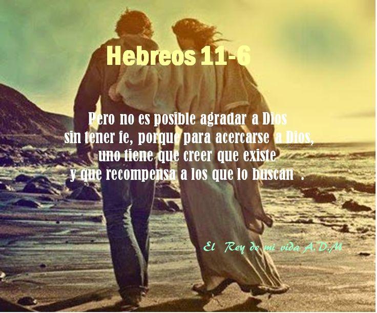 Hebreos 11 -6 Pero no es posible agradar a Dios  sin tener fe, porque para acercarse a Dios,  uno tiene que creer que existe  y que recompensa a los que lo buscan  .