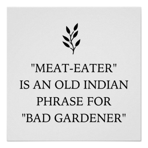 A funny vegan / vegetarian gift idea that says 'Meat-eater is an old indian phrase for bad gardener' print