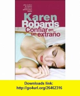 Confiar En Un Extrano (Spanish Edition) (9788466617574) Karen Robards , ISBN-10: 8466617574  , ISBN-13: 978-8466617574 ,  , tutorials , pdf , ebook , torrent , downloads , rapidshare , filesonic , hotfile , megaupload , fileserve
