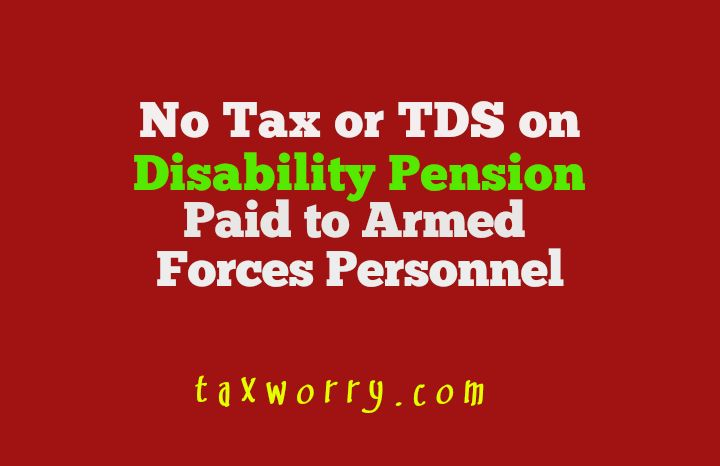 No TDS on Disability Pension to Armed Forces Personnel - http://taxworry.com/disability-pension-to-armed-forces-fully-exempt-from-tax-tds/