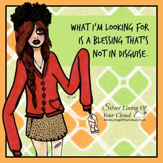 What I'm looking for is a blessing that's not in disguise. ..._More fantastic quotes on: https://www.facebook.com/SilverLiningOfYourCloud  _Follow my Quote Blog on: http://silverliningofyourcloud.wordpress.com/