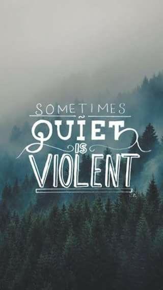 Sometimes Quiet Is Violent