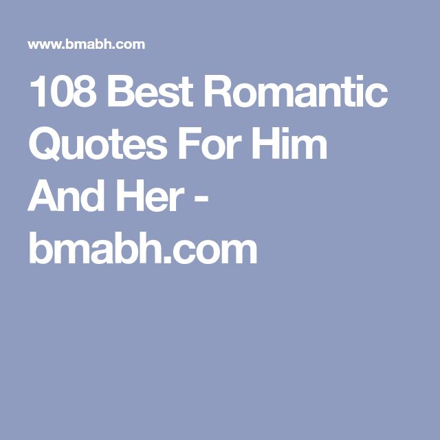108 Best Romantic Quotes For Him And Her - bmabh.com