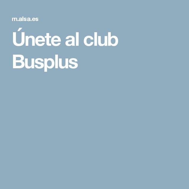 Únete al club Busplus