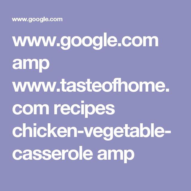 www.google.com amp www.tasteofhome.com recipes chicken-vegetable-casserole amp