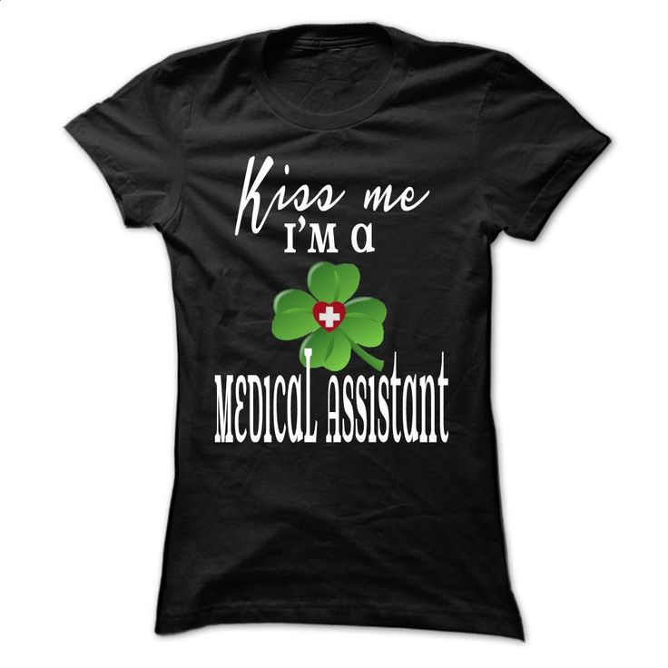 Kiss me Im a Medical Assistant T Shirts, Hoodies, Sweatshirts - #cheap hoodies #vintage sweatshirts. ORDER NOW => https://www.sunfrog.com/St-Patricks/Limited-Edition-Kiss-me-Im-a-Medical-Assistant-Black-28440865-Ladies.html?60505