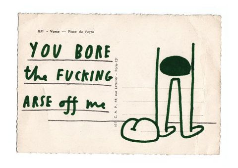 You bore the fucking arse off me.: Random Fun, Funnies Postcards, Hatemail, Giggl, Illustration, Hate Mail, Graphics Design, Bingo, Fucking Ar