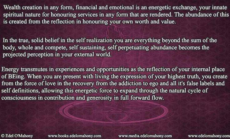 Wealth creation in any form, financial and emotional is an energetic exchange.  © Edel O'Mahony www.edelomahony.com www.media.edelomahony.com www.books.edelomahony.com #wealth #creation #energetic #exchange #transmutation #abundance #value #worth #selfsustaining #perception #consciousness #contribution #generosity #selfinquiry #mindemptiness #socialchange #neuroplasticity #epigenetics #socialpurpose #PresentMomentReminder #addictionrecovery #philosophy #spirituality #author #edelomahonymedia