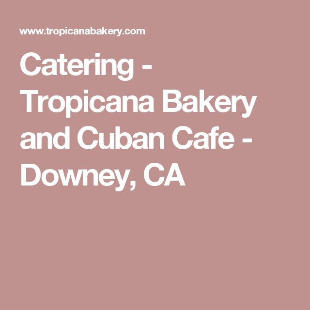 Catering - Tropicana Bakery and Cuban Cafe - Downey, CA