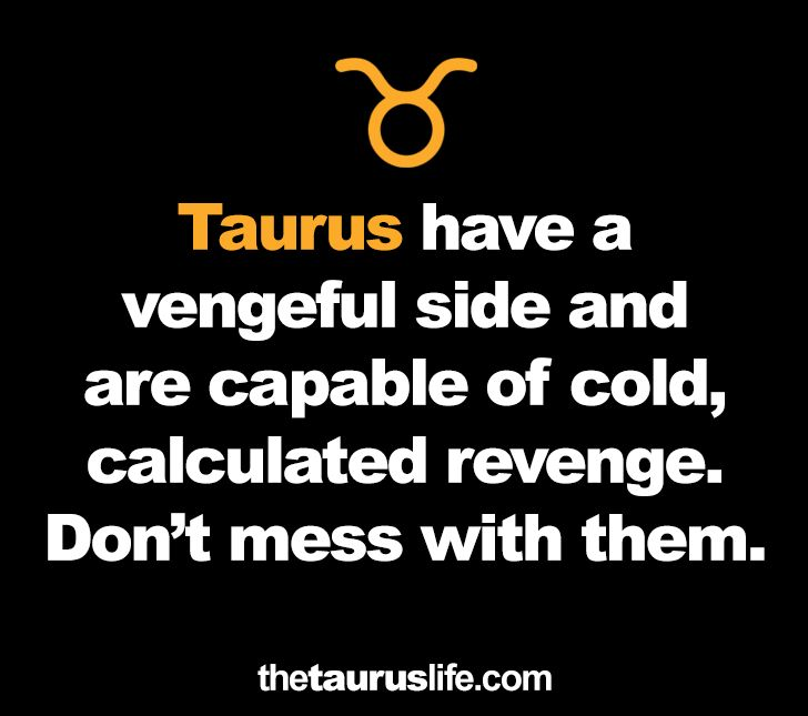 Taurus and their vengeful side...