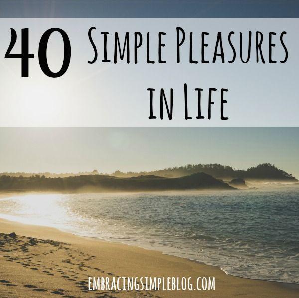 40 Simple Pleasures In Life Life Simple Pleasures Motivation Statement