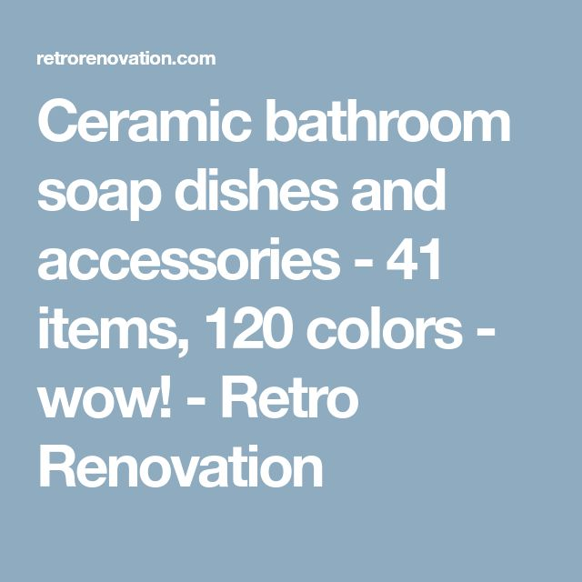 Ceramic bathroom soap dishes and accessories - 41 items, 120 colors - wow! - Retro Renovation