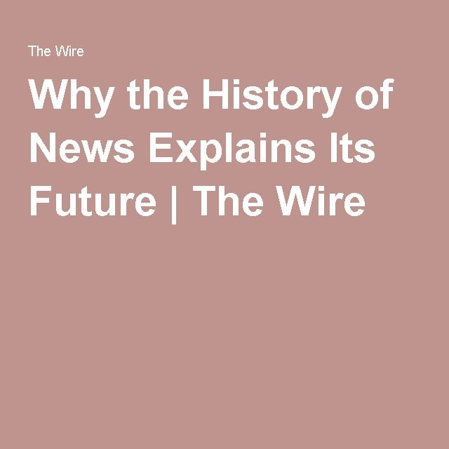 Why the History of News Explains Its Future | The Wire