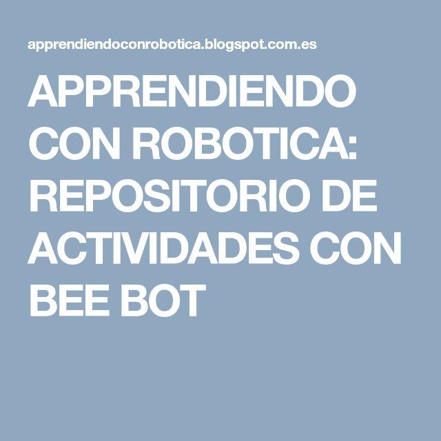 APPRENDIENDO CON ROBOTICA: REPOSITORIO DE ACTIVIDADES CON BEE BOT