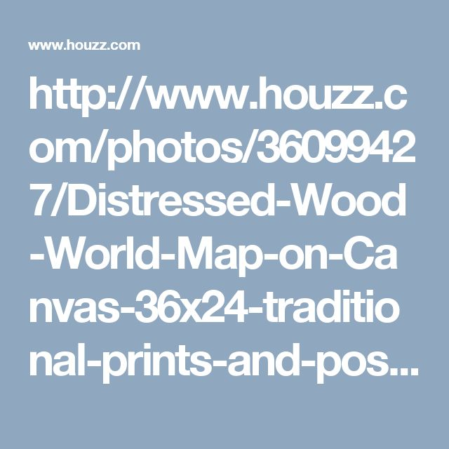 http://www.houzz.com/photos/36099427/Distressed-Wood-World-Map-on-Canvas-36x24-traditional-prints-and-posters