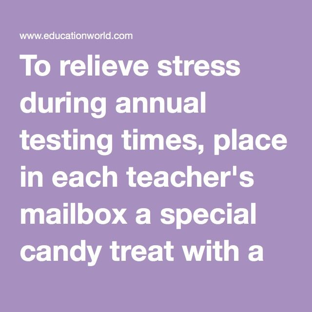 """To relieve stress during annual testing times, place in each teacher's mailbox a special candy treat with a note of encouragement. For example, on the first testing day provide a peppermint patty with a note that says """"Thanks for your COMMIT-mint to our kids."""" On the second testing day, offer a Tootsie roll with a note that thanks teachers """"For the awesome roll you play in helping our students achieve."""" On the third day of testing, give a Reisen chocolate with a note that proclaims """"You are…"""