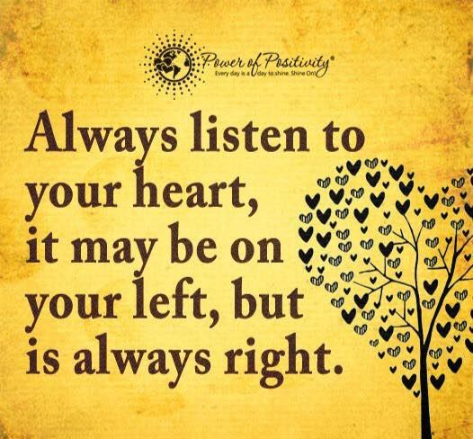 Listen To Your Heart Quotes: Always Listen To Your Heart, It May Be On Your Left, But