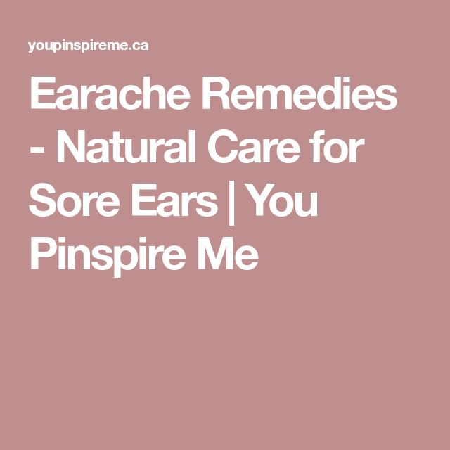 Earache Remedies - Natural Care for Sore Ears   You Pinspire Me