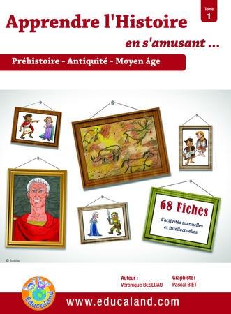 Apprendre l'Histoire en s'amusant - Tome 1 Un guide pédagogie composé de 68 fiches d'activités.