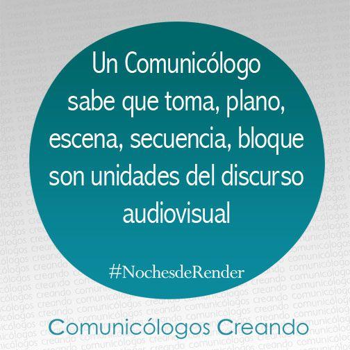 Un Comunicólogo sabe que toma, plano, escena, secuencia, bloque son unidades del discurso audiovisual.   #NochesdeRender   Comunicación - Comunicólogos