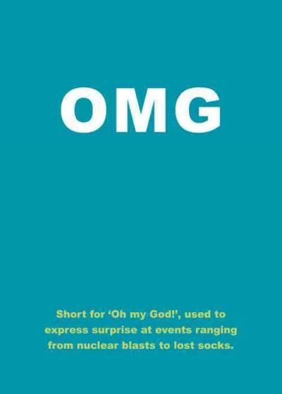 Omg: Short for 'oh My God!', Used to Express Surprise at Events Ranging from Nuclear Blasts to Lost Socks