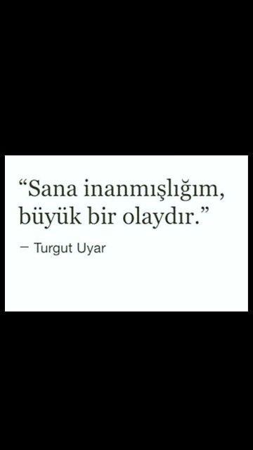 Sana inanmışlığım, bir büyük olaydır Turgut Uyar