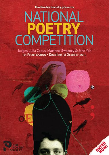 The National Poetry Competition Deadline: 31 October 2013 This is an annual poetry prize established in 1978. It is run by the UK-based Poetry Society and accepts entries from all over the world, with over 10,000 poems being submitted to the competition each year. Winning has been an important milestone in the careers of many well-known poets. The first prize is £5,000 and the top three winners are published in Britain's leading poetry magazine, Poetry Review.