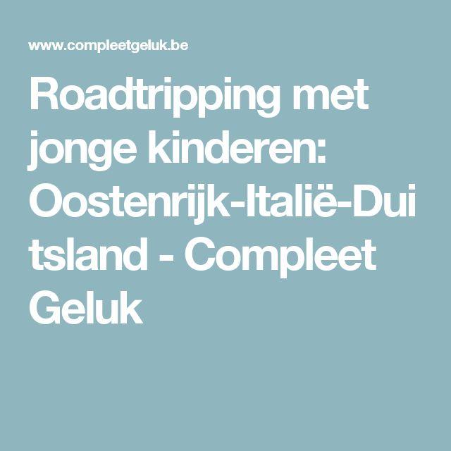 Roadtripping met jonge kinderen: Oostenrijk-Italië-Duitsland - Compleet Geluk