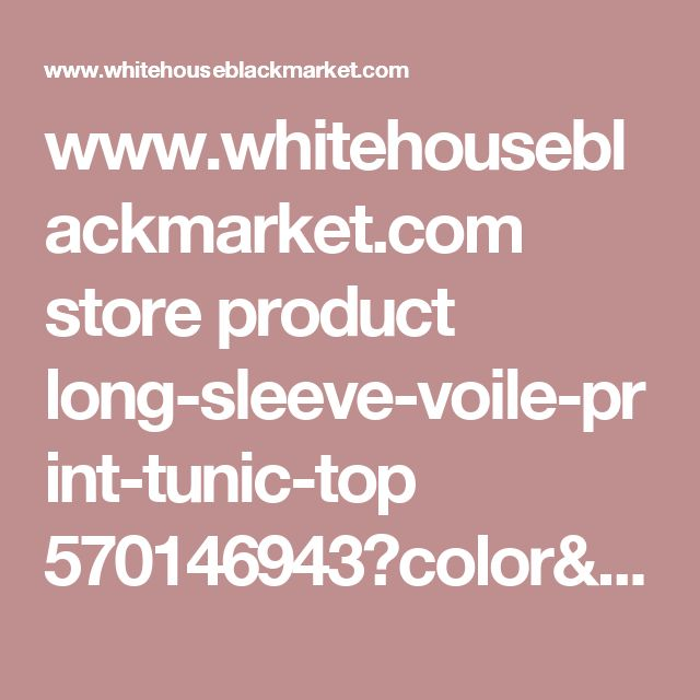 www.whitehouseblackmarket.com store product long-sleeve-voile-print-tunic-top 570146943?color=1286&catId=&fromSearch=true&scPos=1-1423-1890&AID=11434176&PID=4441350&utm_medium=Affiliates&utm_source=rewardStyle&utm_campaign=AFC-CJ&utm_term=White+House+Black+Market+Redirect+Link