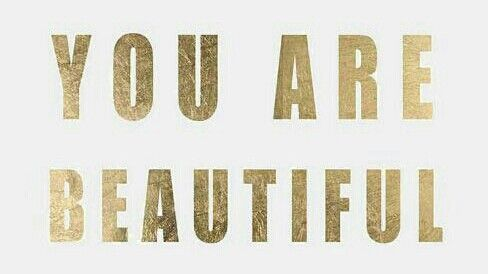 You are beautiful .