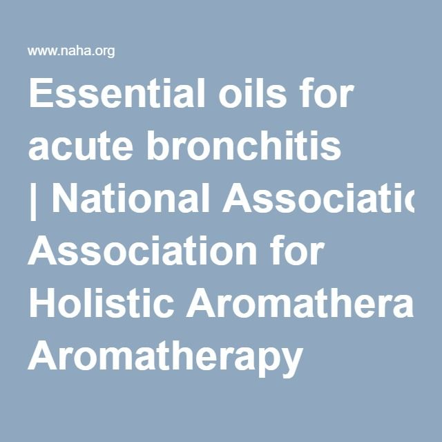 Essential oils for acute bronchitis | National Association for Holistic Aromatherapy