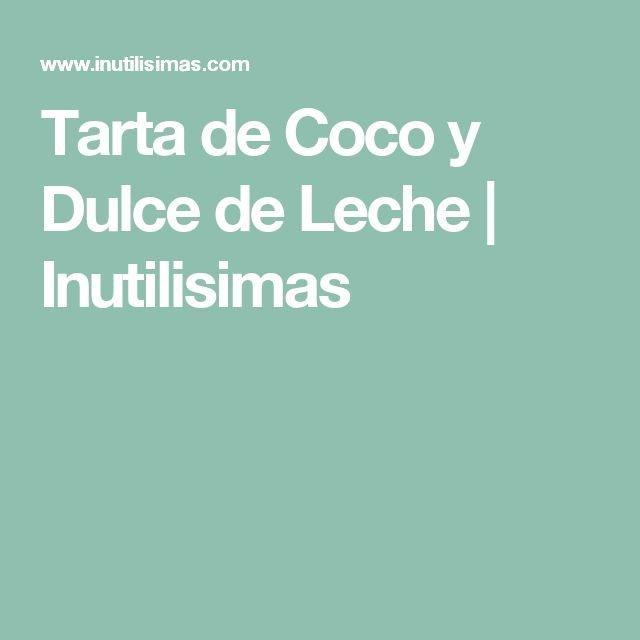 Tarta de Coco y Dulce de Leche | Inutilisimas