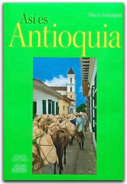 Así es Antioquia –Ediciones Gamma – Ediciones Gamma    http://www.librosyeditores.com/tiendalemoine/arquitectura/2202-asi-es-antioquia.html    Editores y distribuidores.