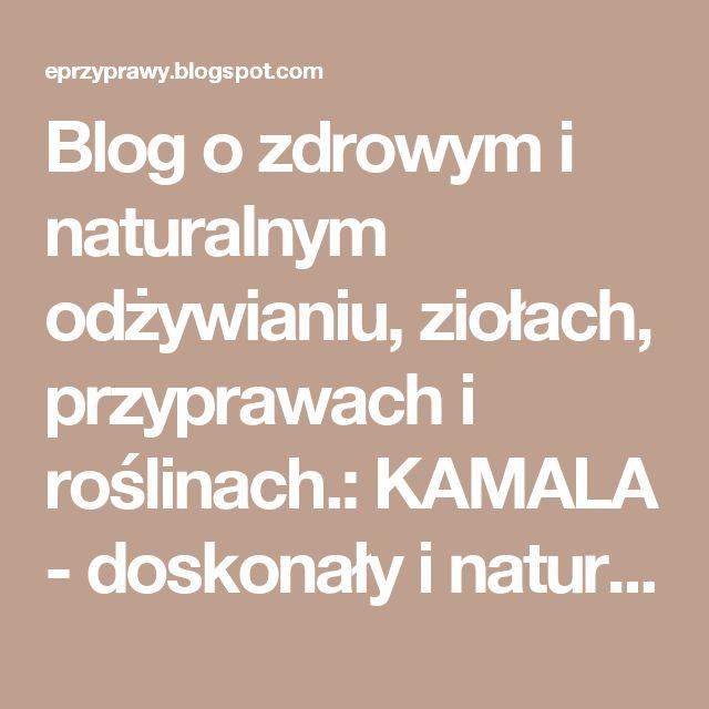 Blog o zdrowym i naturalnym odżywianiu, ziołach, przyprawach i roślinach.: KAMALA - doskonały i naturalny lek na pasożyty duzego kalibru!