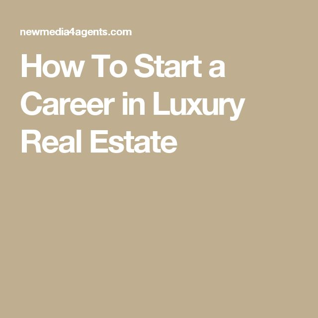 How To Start a Career in Luxury Real Estate