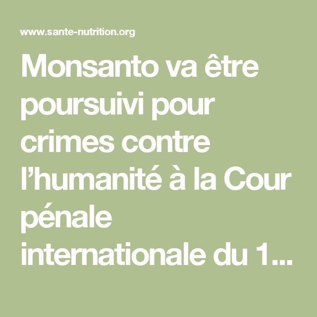 Monsanto va être poursuivi pour crimes contre l'humanité à la Cour pénale internationale du 14 au 16 octobre 2016 ! - Santé Nutrition