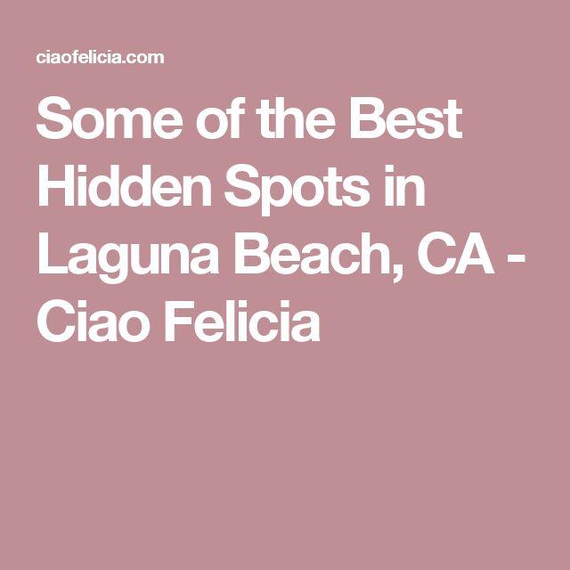 Some of the Best Hidden Spots in Laguna Beach, CA - Ciao Felicia