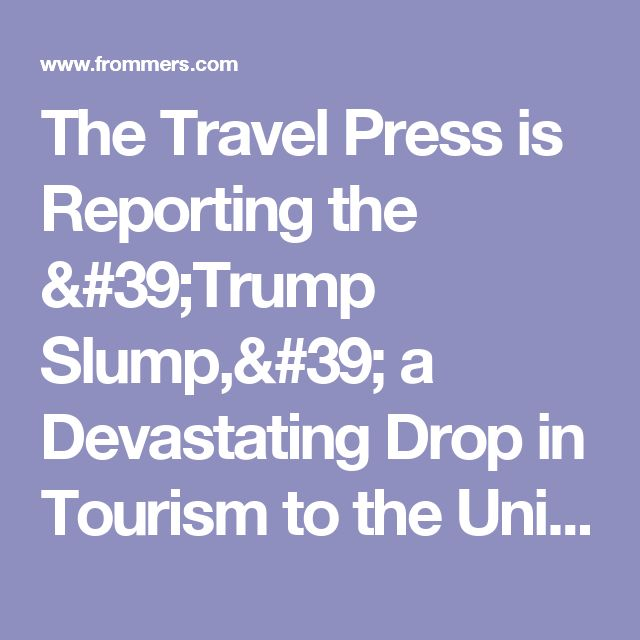 The Travel Press is Reporting the 'Trump Slump,' a Devastating Drop in Tourism to the United States | Frommer's