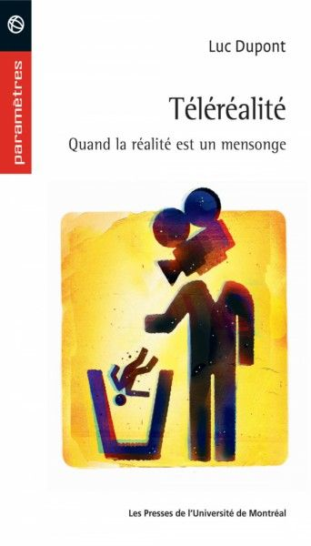 Téléréalité : quand la réalité est un mensonge - Luc Dupont