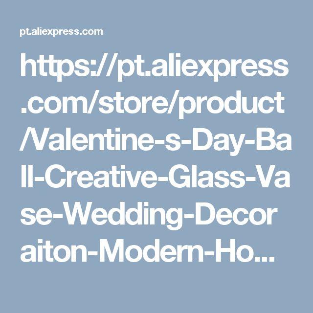 https://pt.aliexpress.com/store/product/Valentine-s-Day-Ball-Creative-Glass-Vase-Wedding-Decoraiton-Modern-Home-Decoration-Furnishing-Articles-glass-bottle/1209885_2011461292.html