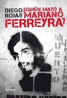 ¿Quién mató a Mariano Ferreyra?, de Diego Rojas. Editorial Norma. Año 2011