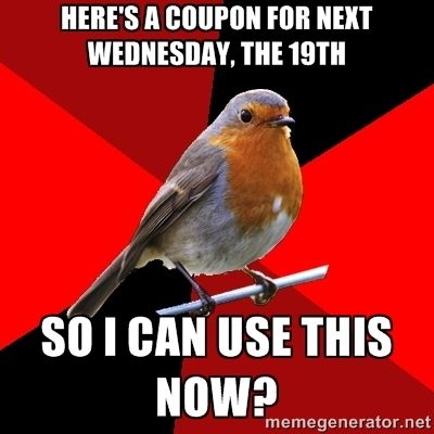 Retail Robin Meme | Retail Robin - Here's a coupon for next Wednesday, the 19th So I can ...