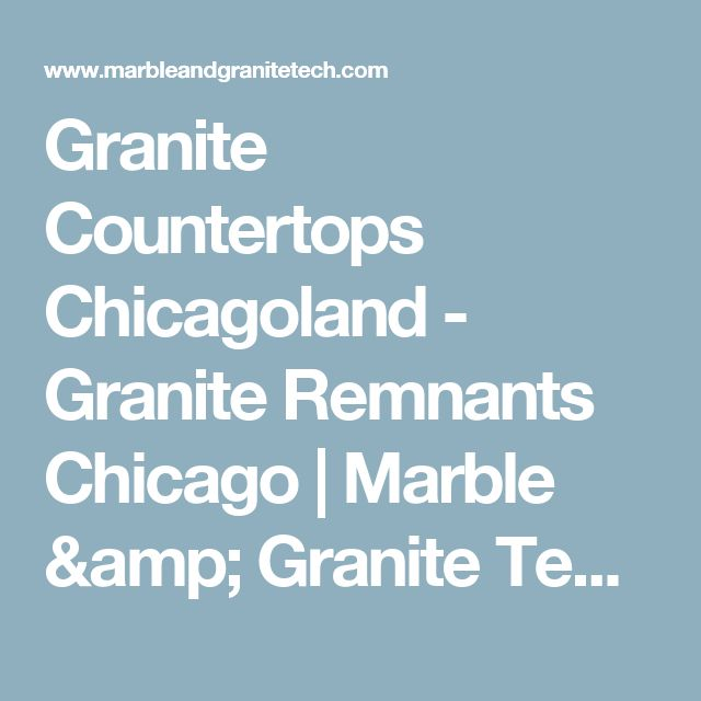 Granite Countertops Chicagoland - Granite Remnants Chicago | Marble & Granite Tech, Inc.