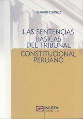 Las sentencias básicas del Tribunal Constitucional peruano / Gerardo Eto Cruz.    Gaceta Jurídica, 2015