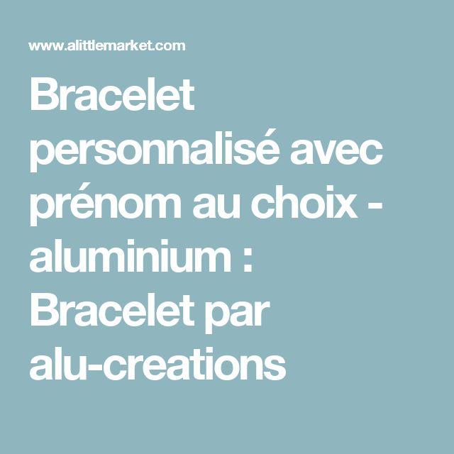Bracelet personnalisé avec prénom au choix - aluminium  : Bracelet par alu-creations