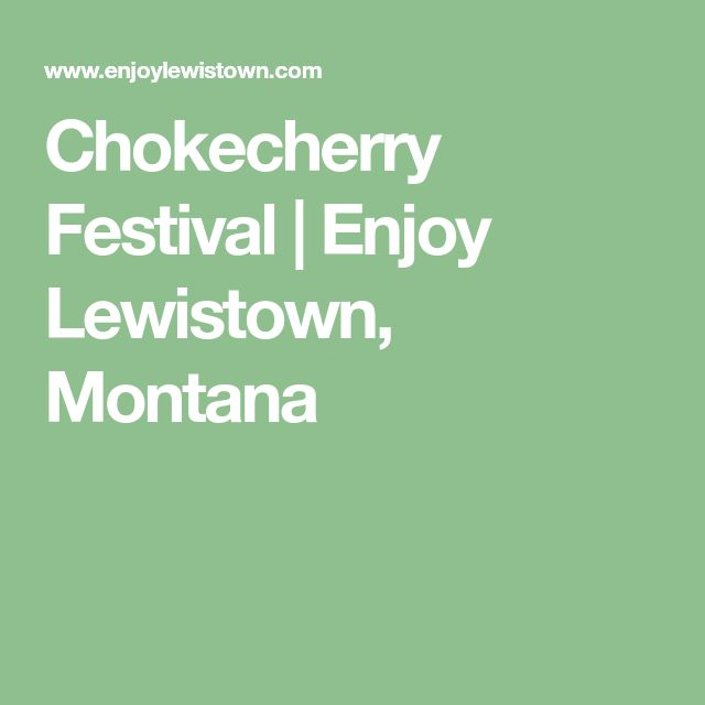 Chokecherry Festival | Enjoy Lewistown, Montana