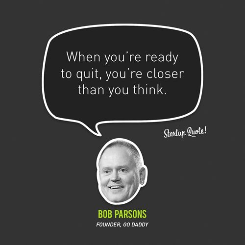"""""""When you're ready to quit, you're closer than you think."""" – Bob Parsons, Go Daddy Founder // 15 Inspirational Quotes from Startup Founders"""