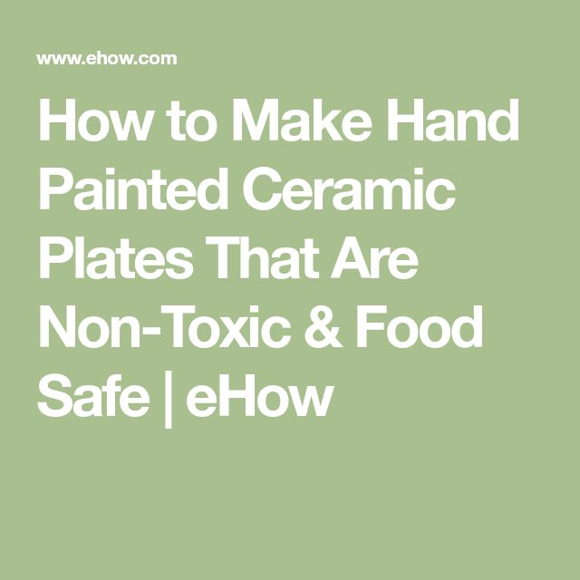 How to Make Hand Painted Ceramic Plates That Are Non-Toxic & Food Safe | eHow