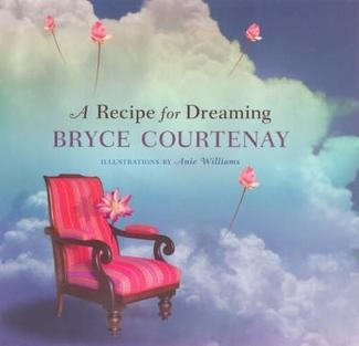 """A Recipe for Dreaming ~ Bryce Courtney    """"This collection of thoughts and images from Bryce Courtenay will help you recapture the lost art of dreaming. His reflections on how essential it is to daydream, and to question provide a challenging and inspiring personal vision."""" (fishpond.com.au)"""