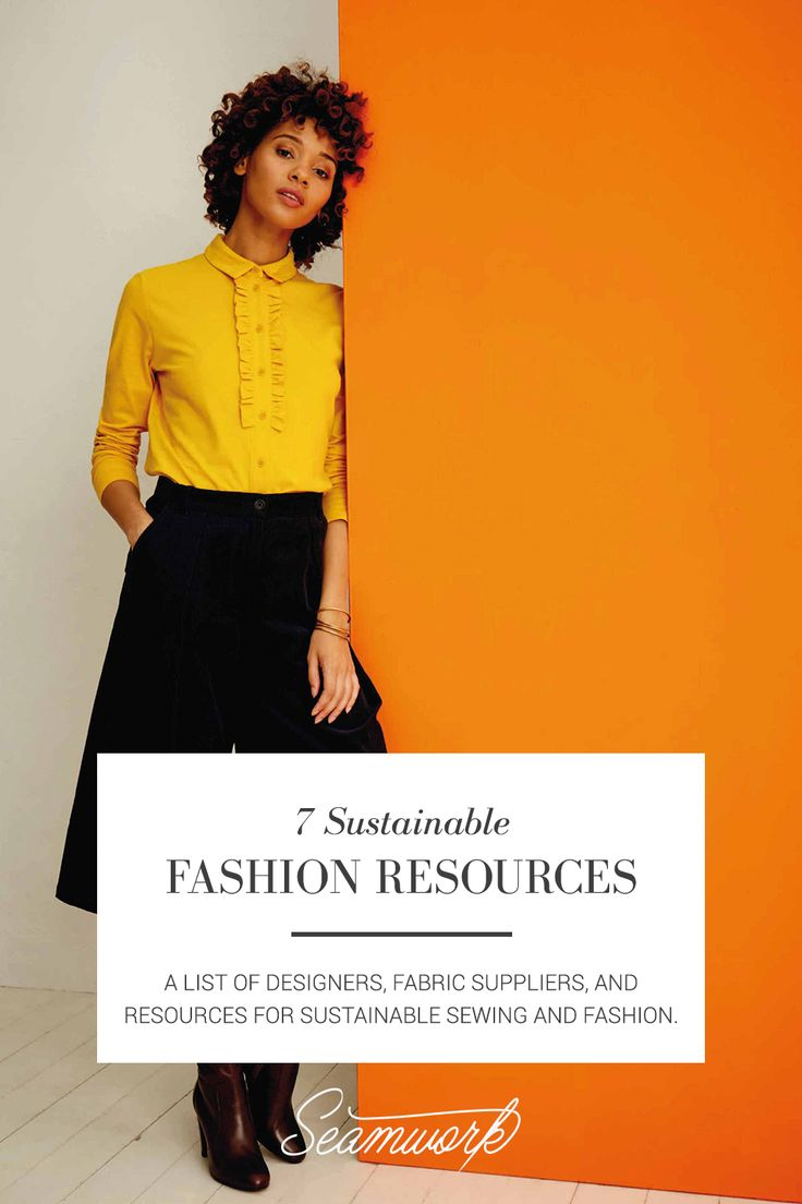 7 Sustainable Fashion Resources | Designers, fabric suppliers, and resources for sustainable sewing and fashion.